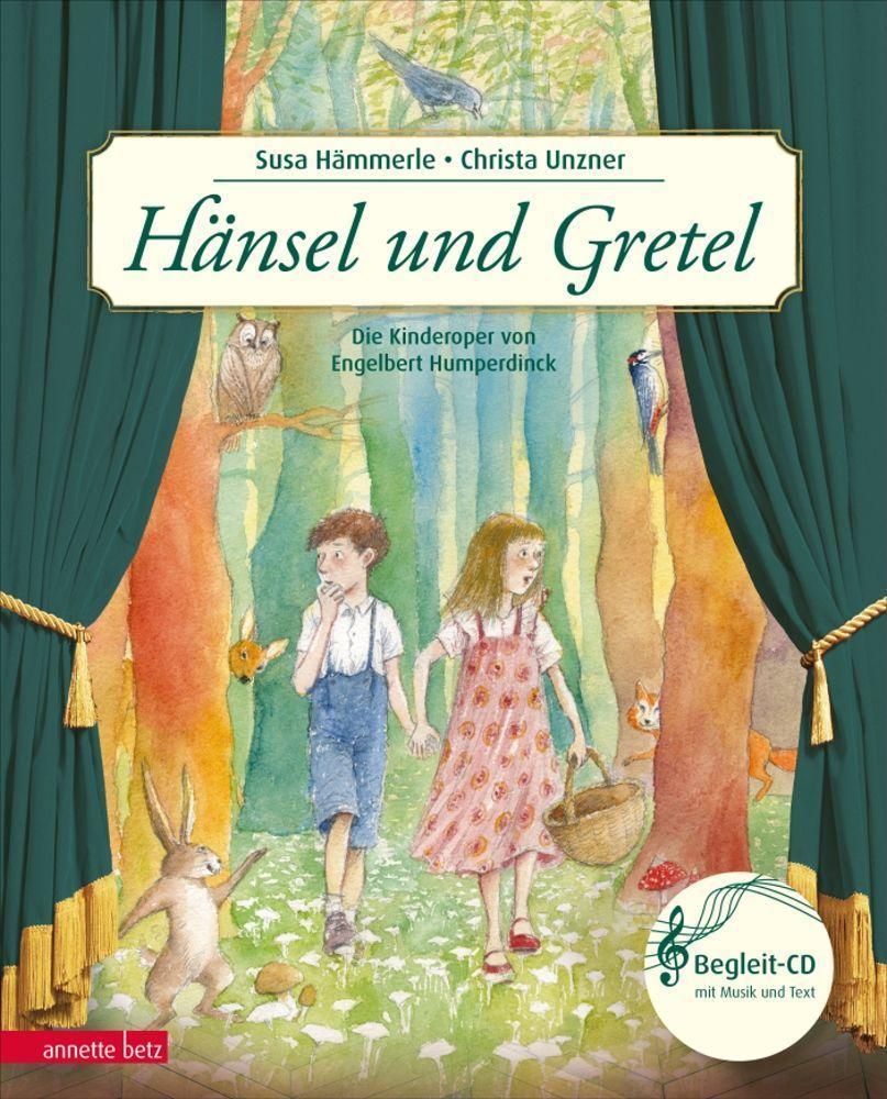 Hänsel und Gretel nach Humperdinck Eine Geschichte zur Musik & CD Annette Betz