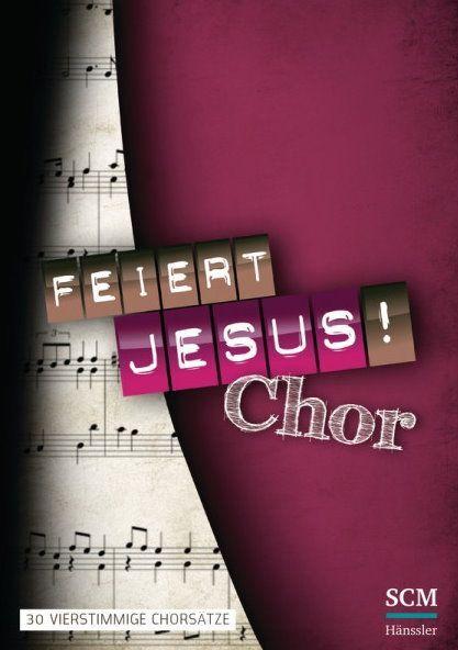 Noten Feiert Jesus! Chorausgabe A4 395530000 leicht bis mittelschwer