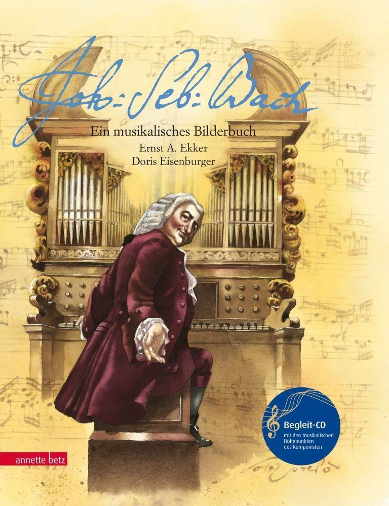 Johann Sebastian Bach - ein musikalisches Bilderbuch incl. CD Annette Betz